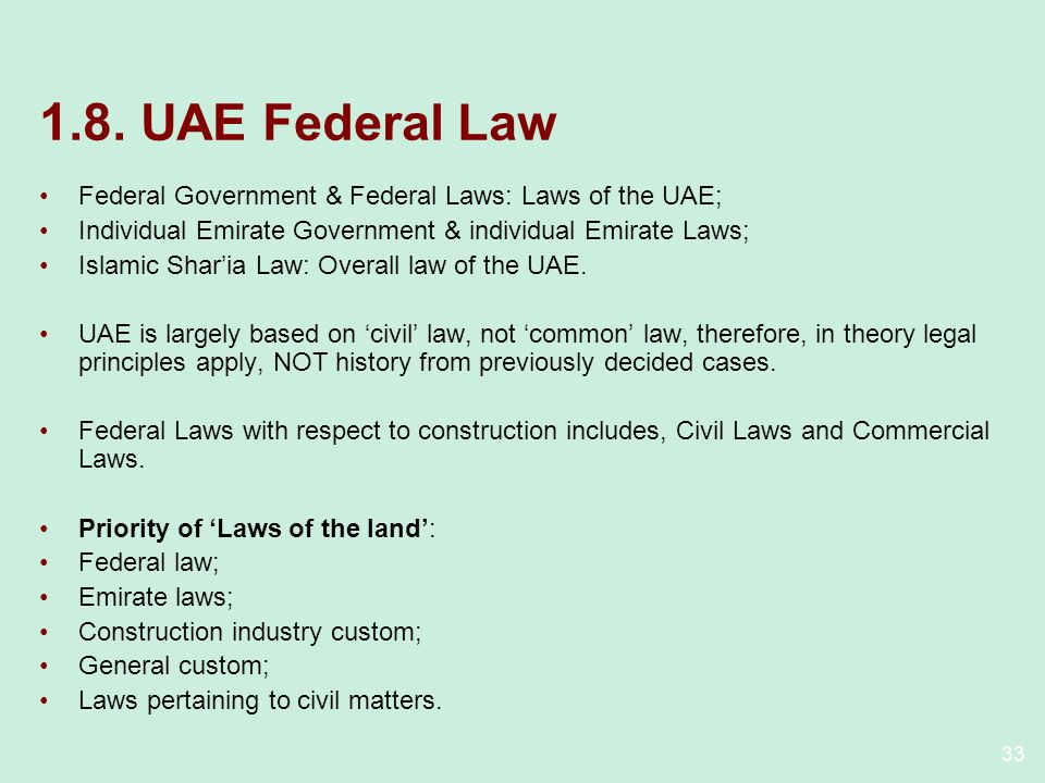 33 1.8. UAE Federal Law Federal Government & Federal Laws: Laws of the UAE; Individual Emirate Government & individual Emirate Laws; Islamic Sharia La