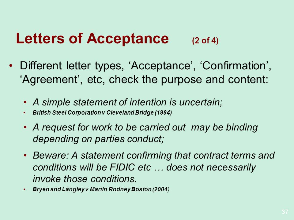 37 Letters of Acceptance (2 of 4) Different letter types, Acceptance, Confirmation, Agreement, etc, check the purpose and content: A simple statement