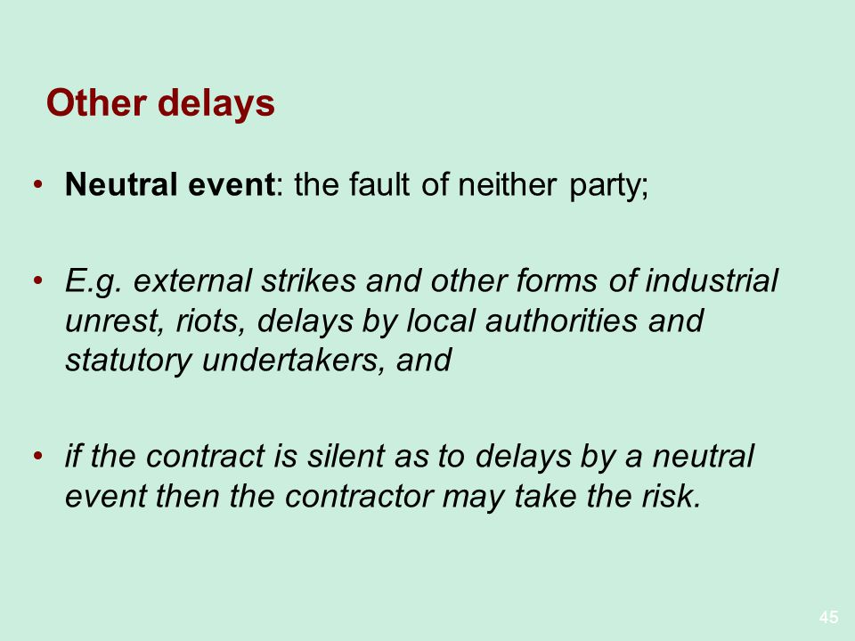 45 Other delays Neutral event: the fault of neither party; E.g.