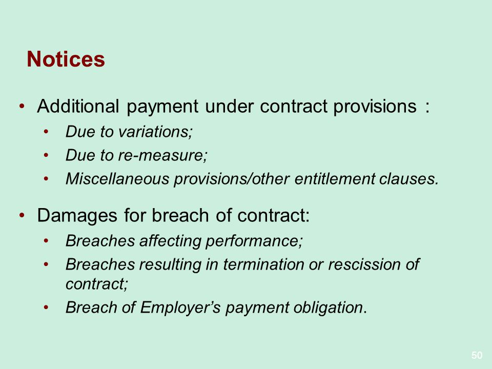 50 Notices Additional payment under contract provisions : Due to variations; Due to re-measure; Miscellaneous provisions/other entitlement clauses.