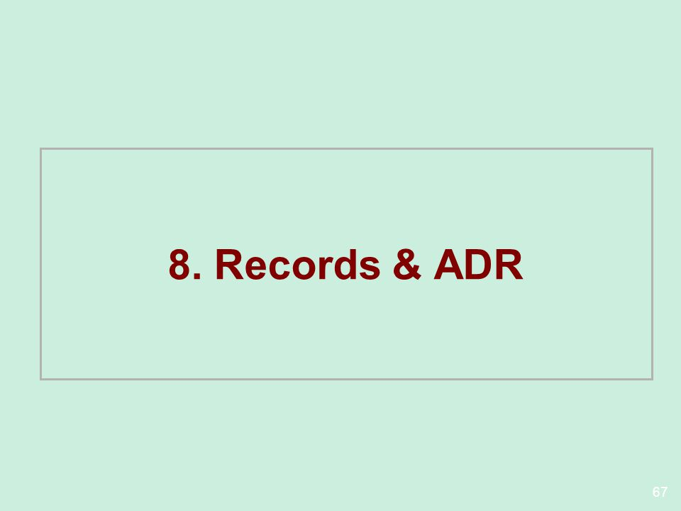 67 8. Records & ADR