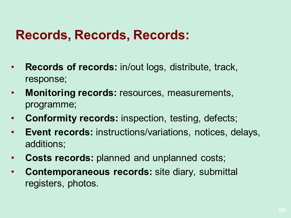68 Records, Records, Records: Records of records: in/out logs, distribute, track, response; Monitoring records: resources, measurements, programme; Co