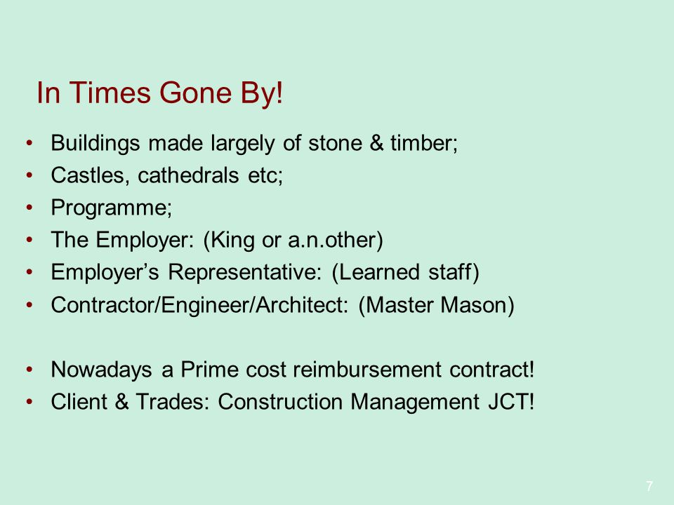 7 In Times Gone By! Buildings made largely of stone & timber; Castles, cathedrals etc; Programme; The Employer: (King or a.n.other) Employers Represen