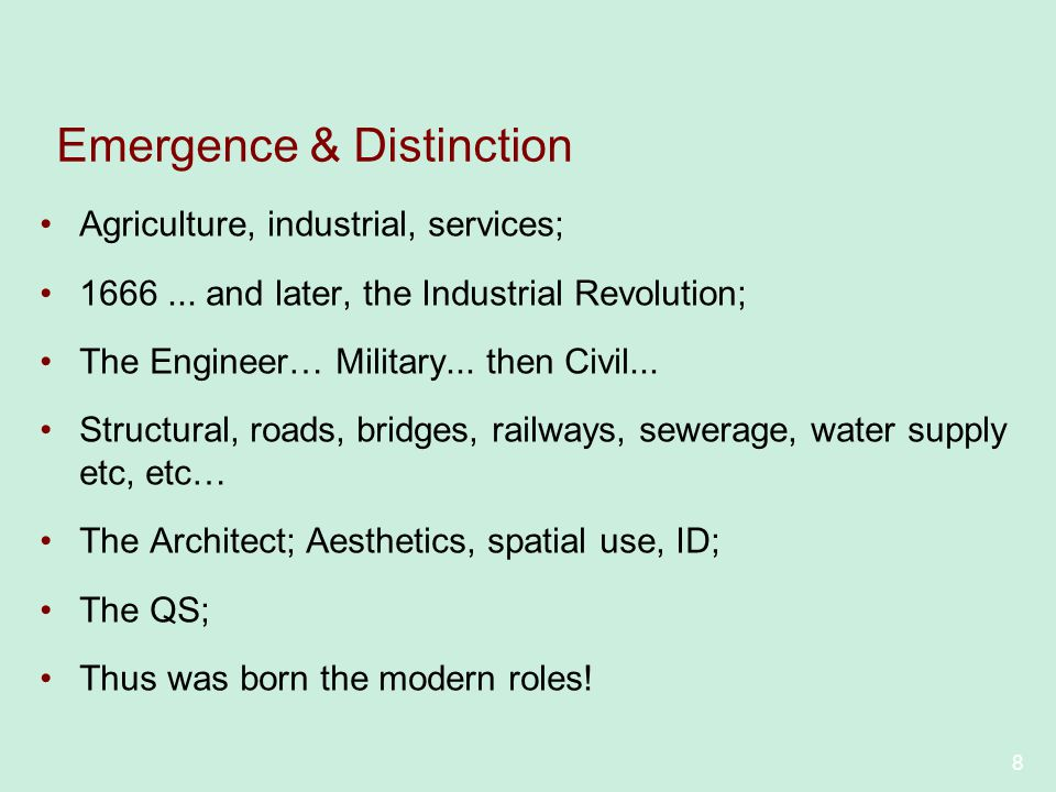 8 Emergence & Distinction Agriculture, industrial, services; 1666... and later, the Industrial Revolution; The Engineer… Military... then Civil... Str