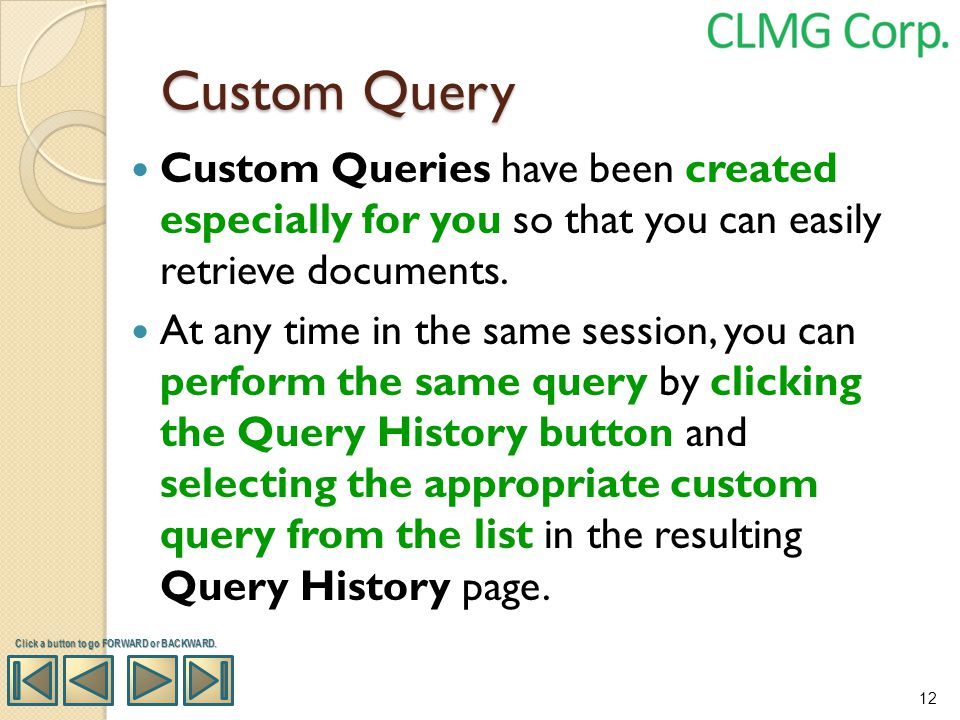 Custom Query Custom Queries have been created especially for you so that you can easily retrieve documents. At any time in the same session, you can p