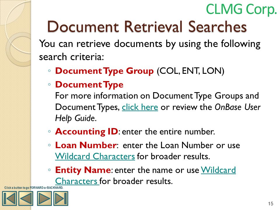 Document Retrieval Searches You can retrieve documents by using the following search criteria: Document Type Group (COL, ENT, LON) Document Type For m
