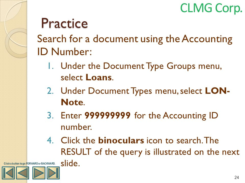 Practice Search for a document using the Accounting ID Number: 1.Under the Document Type Groups menu, select Loans. 2.Under Document Types menu, selec