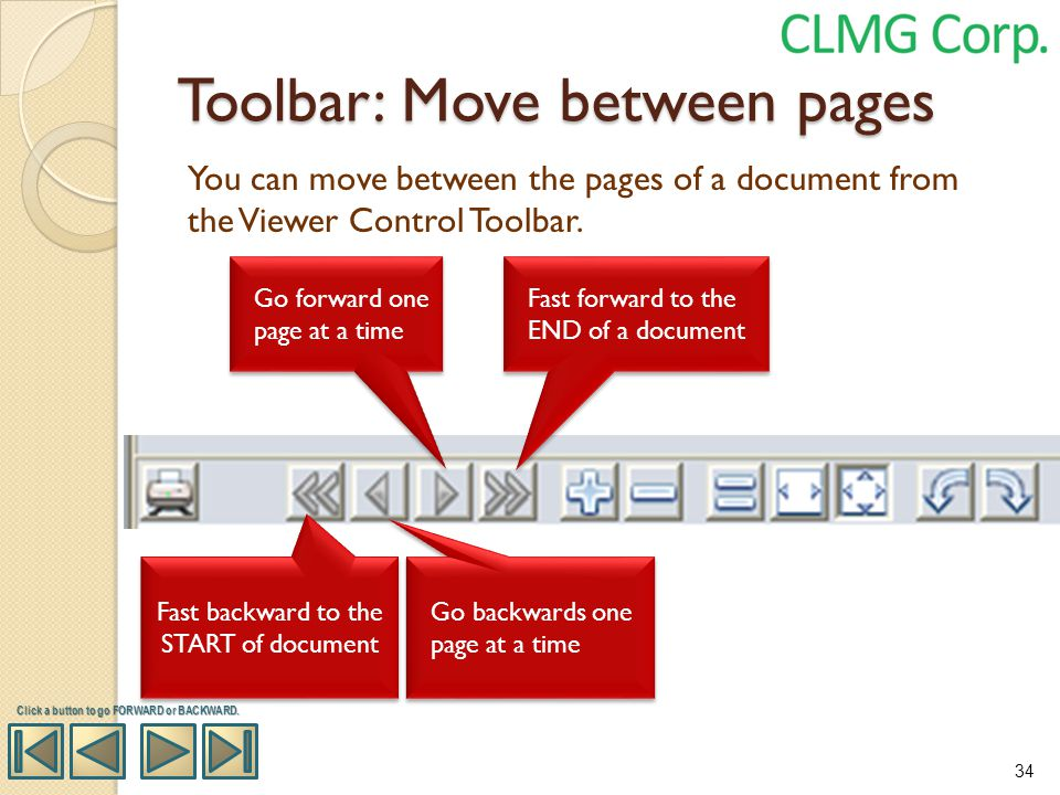 Toolbar: Move between pages Fast forward to the END of a document Go forward one page at a time Go backwards one page at a time Fast backward to the S