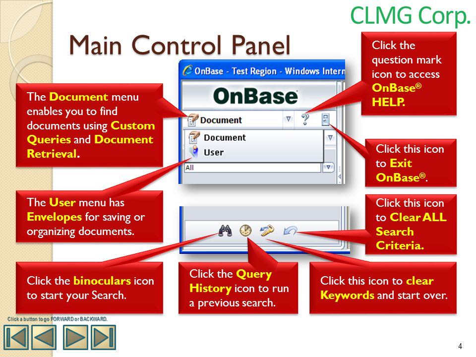 Main Control Panel Click the question mark icon to access OnBase ® HELP. Click this icon to Exit OnBase ®. Click this icon to Clear ALL Search Criteri