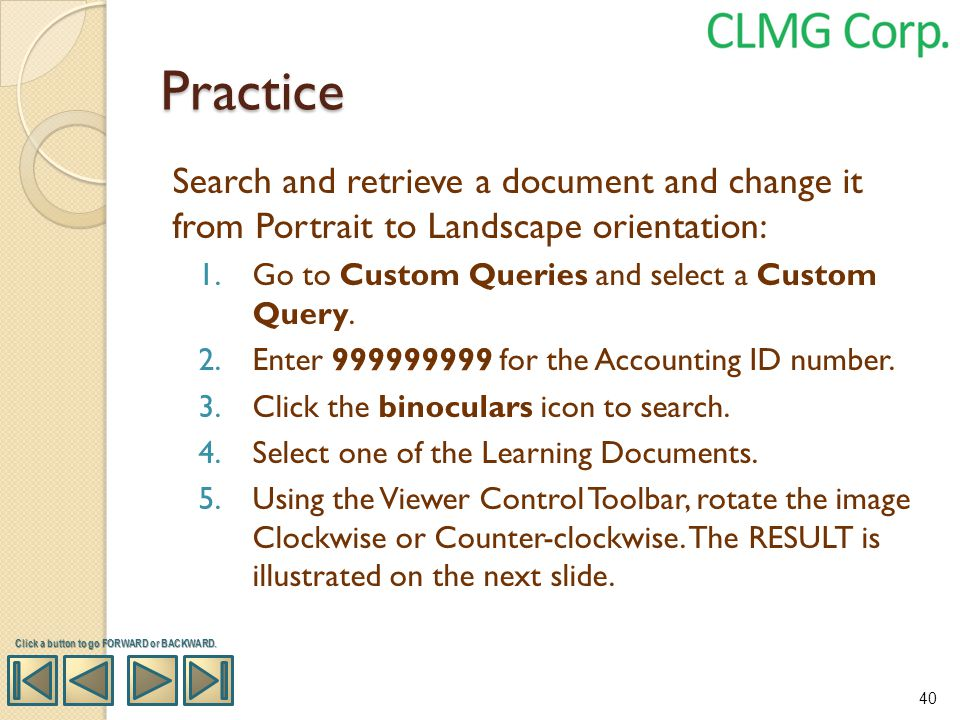 Practice Search and retrieve a document and change it from Portrait to Landscape orientation: 1.Go to Custom Queries and select a Custom Query. 2.Ente