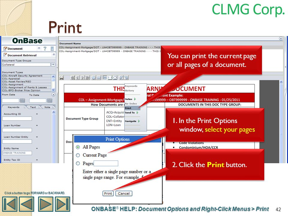 Print ONBASE HELP: Document Options and Right-Click Menus > Print ONBASE ® HELP: Document Options and Right-Click Menus > Print You can print the curr