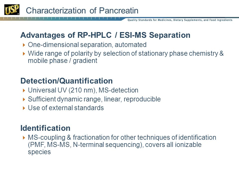 Characterization of Pancreatin Advantages of RP-HPLC / ESI-MS Separation One-dimensional separation, automated Wide range of polarity by selection of
