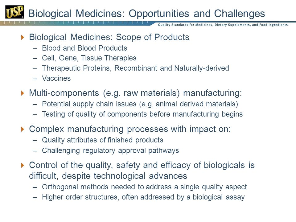 Biological Medicines: Opportunities and Challenges Biological Medicines: Scope of Products –Blood and Blood Products –Cell, Gene, Tissue Therapies –Th