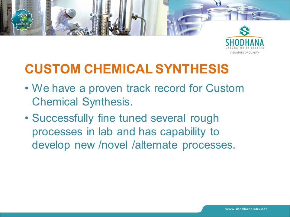 CUSTOM CHEMICAL SYNTHESIS We have a proven track record for Custom Chemical Synthesis.