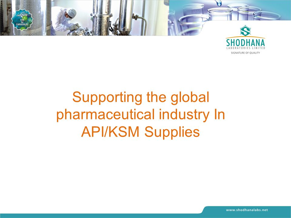 Supporting the global pharmaceutical industry In API/KSM Supplies