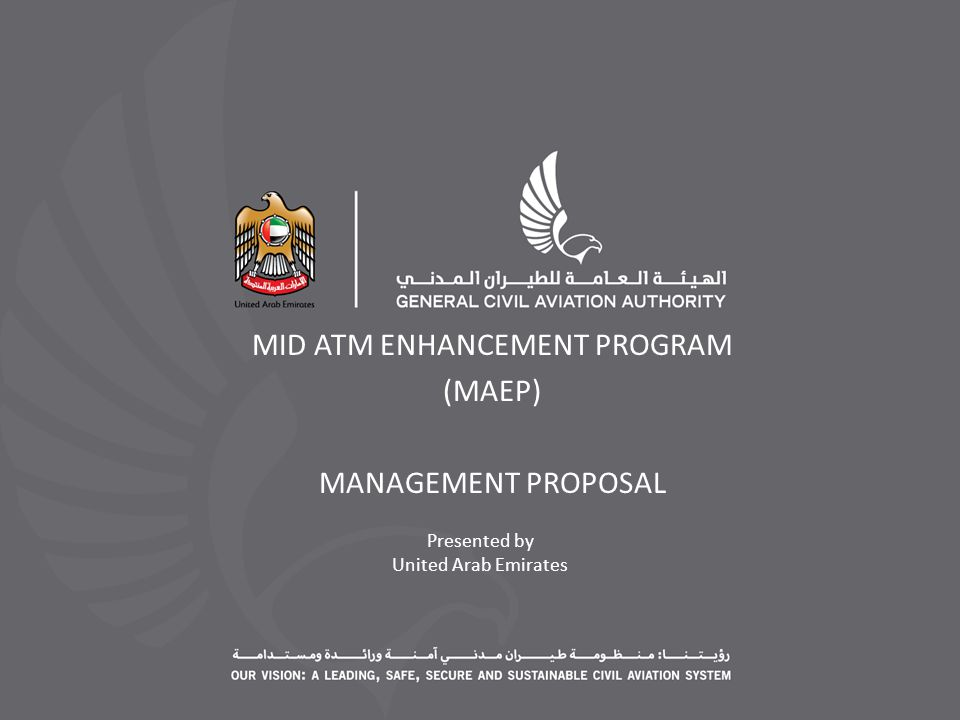 Presented by United Arab Emirates MID ATM ENHANCEMENT PROGRAM (MAEP) MANAGEMENT PROPOSAL