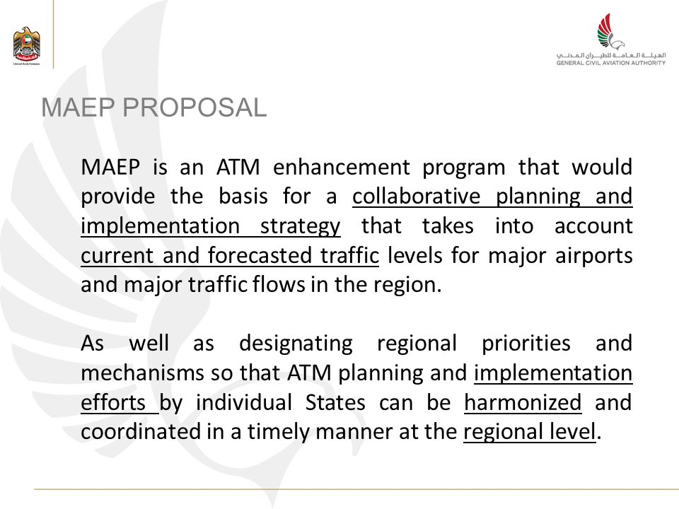 MAEP PROPOSAL MAEP is an ATM enhancement program that would provide the basis for a collaborative planning and implementation strategy that takes into account current and forecasted traffic levels for major airports and major traffic flows in the region.