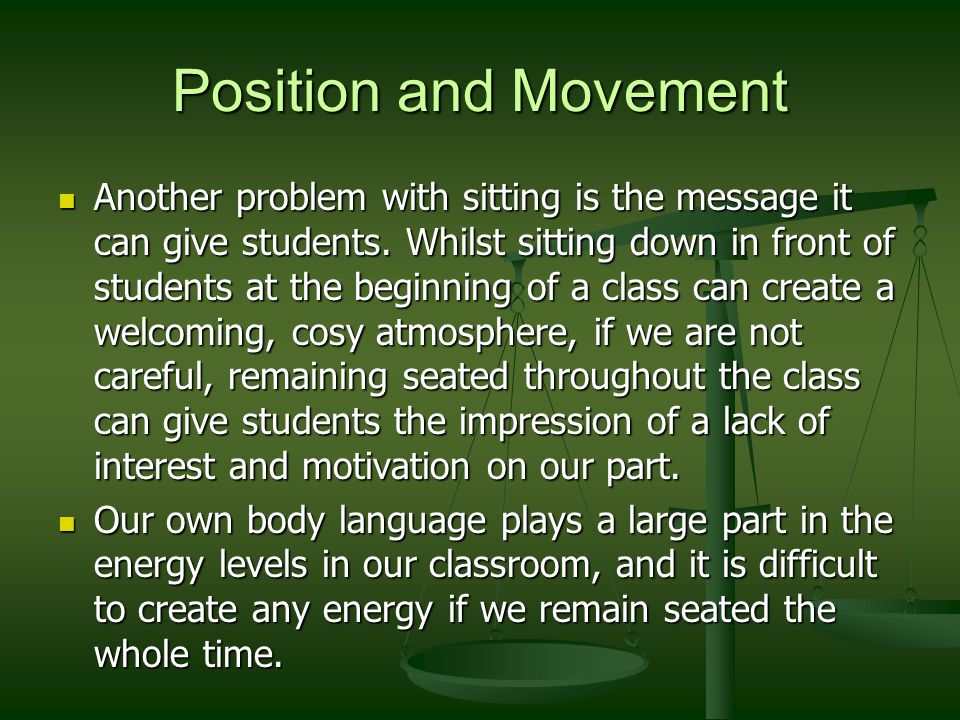 Position and Movement Another problem with sitting is the message it can give students.