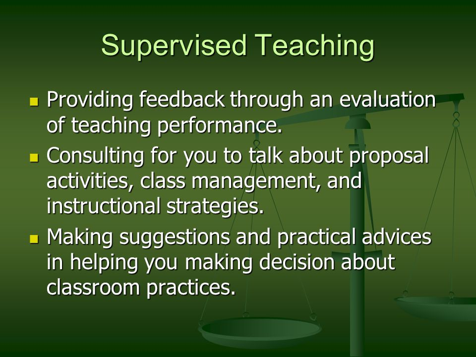 Supervised Teaching Providing feedback through an evaluation of teaching performance.