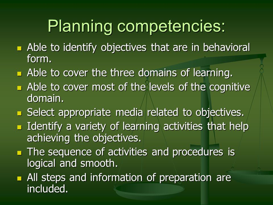 Planning competencies: Able to identify objectives that are in behavioral form.