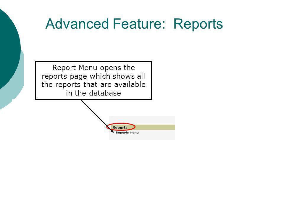 Advanced Feature: Reports Report Menu opens the reports page which shows all the reports that are available in the database