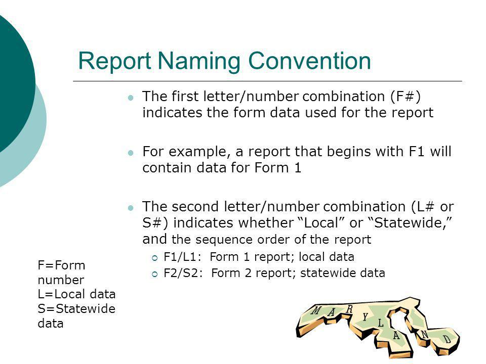 Report Naming Convention The first letter/number combination (F#) indicates the form data used for the report For example, a report that begins with F