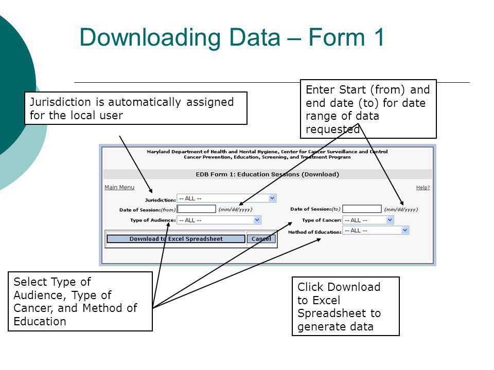 Downloading Data – Form 1 Jurisdiction is automatically assigned for the local user Enter Start (from) and end date (to) for date range of data reques