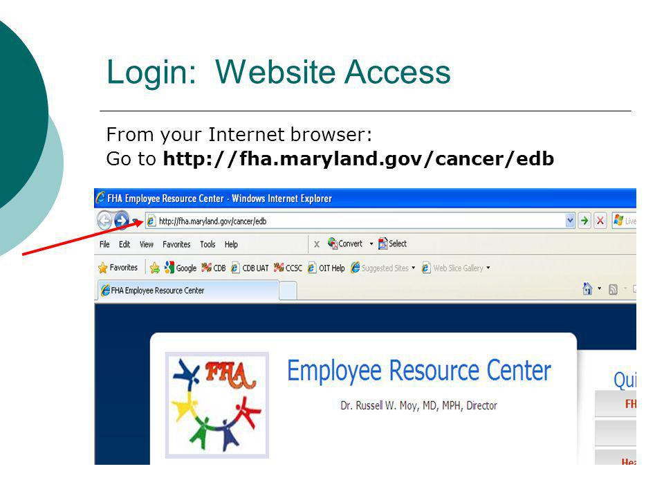 Login: Website Access From your Internet browser: Go to http://fha.maryland.gov/cancer/edb