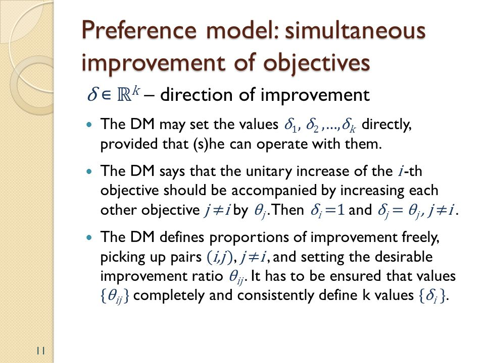 Preference model: simultaneous improvement of objectives δ k – direction of improvement The DM may set the values δ 1, δ 2,…,δ k directly, provided that (s)he can operate with them.
