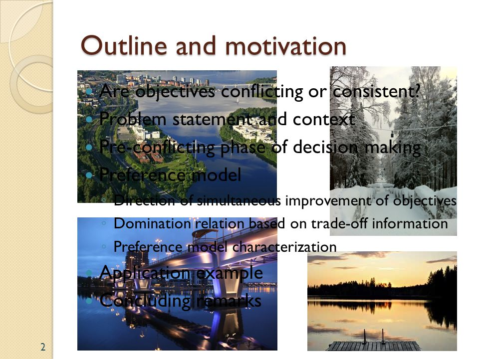 Outline and motivation Are objectives conflicting or consistent? Problem statement and context Pre-conflicting phase of decision making Preference mod
