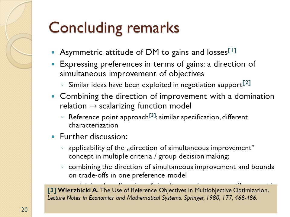 Concluding remarks Asymmetric attitude of DM to gains and losses [1] Expressing preferences in terms of gains: a direction of simultaneous improvement