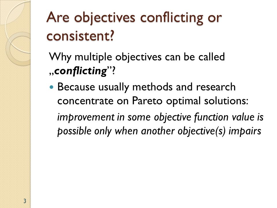 Are objectives conflicting or consistent. Why multiple objectives can be calledconflicting.