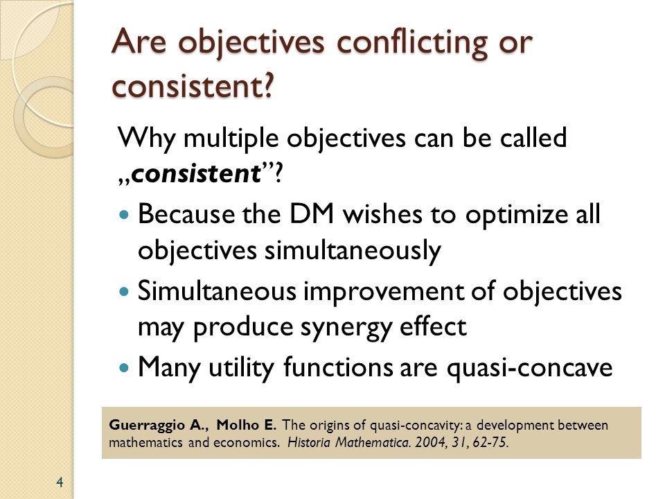 Are objectives conflicting or consistent? Why multiple objectives can be calledconsistent? Because the DM wishes to optimize all objectives simultaneo