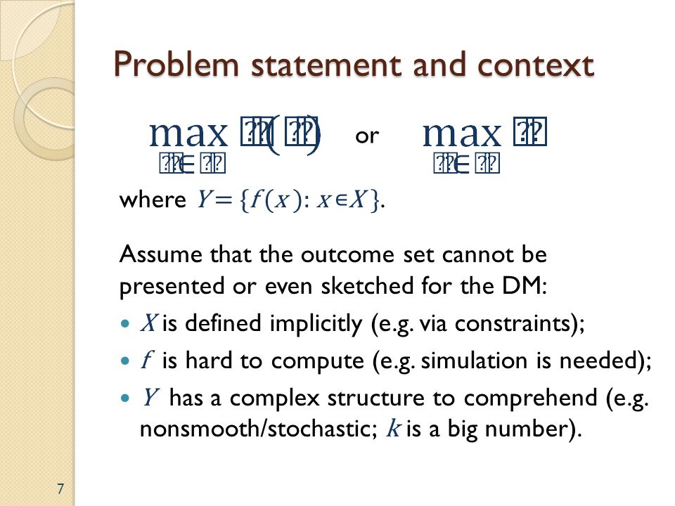 Problem statement and context 7 where Y = {f (x ): x X }. Assume that the outcome set cannot be presented or even sketched for the DM: X is defined im