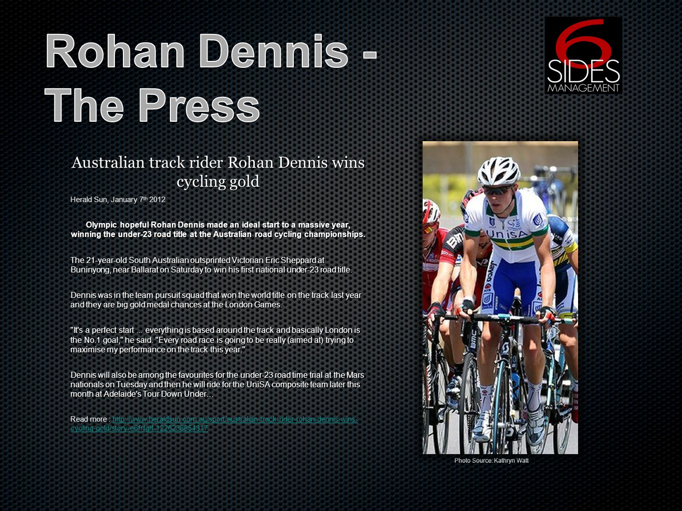 Australian track rider Rohan Dennis wins cycling gold Herald Sun, January 7 th 2012 Olympic hopeful Rohan Dennis made an ideal start to a massive year, winning the under-23 road title at the Australian road cycling championships.