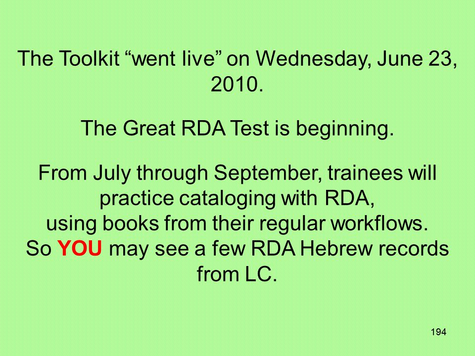 193 RDA Toolkit Coming June 2010 The resource to help you navigate from AACR2 to RDAthe new, unified standard for resource description and access.