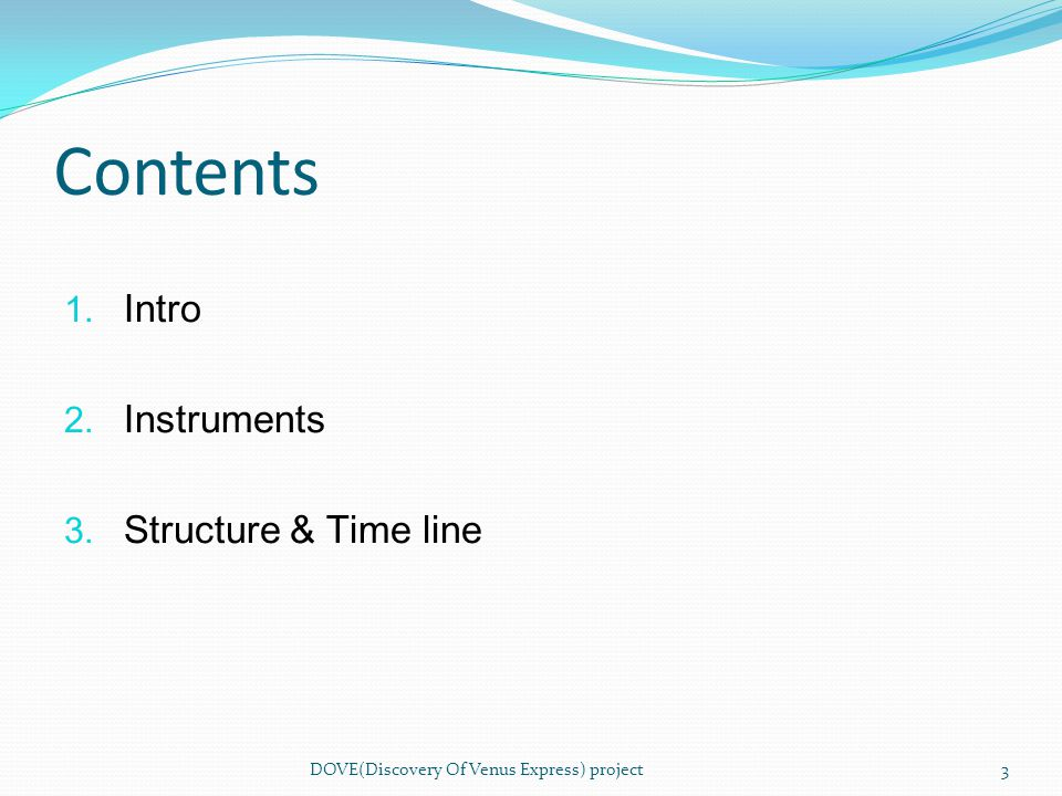 Contents 1. Intro 2. Instruments 3. Structure & Time line DOVE(Discovery Of Venus Express) project3