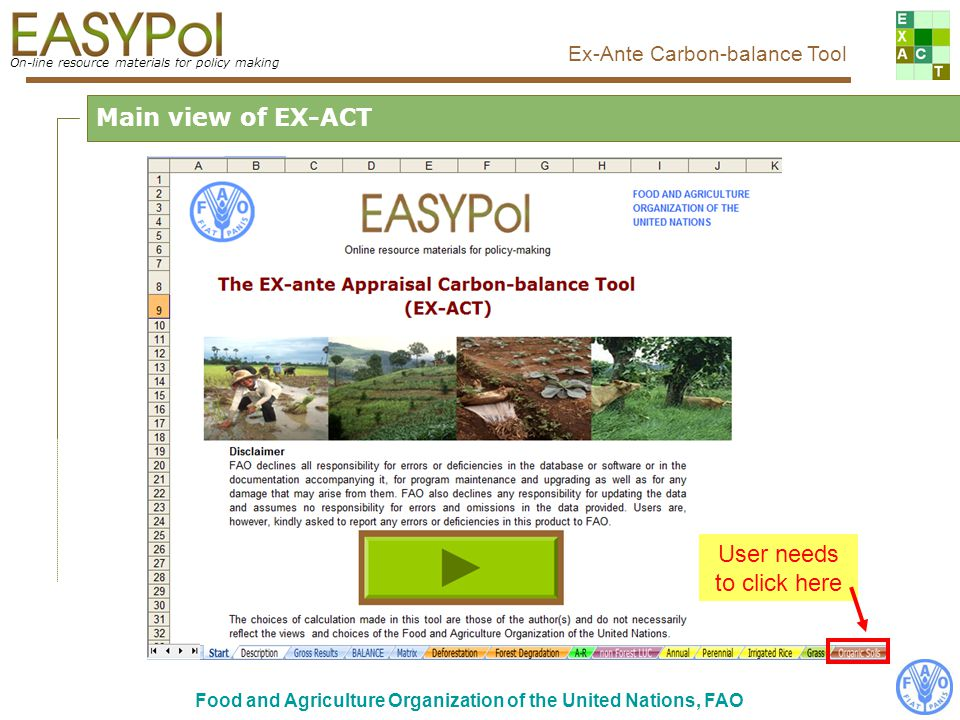 On-line resource materials for policy making Ex-Ante Carbon-balance Tool Food and Agriculture Organization of the United Nations, FAO Step by step...3/4 CO 2 emissions due to peat use These tables report the corresponding coefficients used for GHG emissions and some calculations made by the model Short help to convert volume in mass, in case the user do not have data in t but in m 3