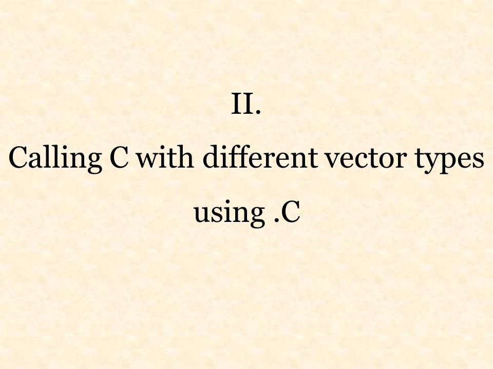 II. Calling C with different vector types using.C
