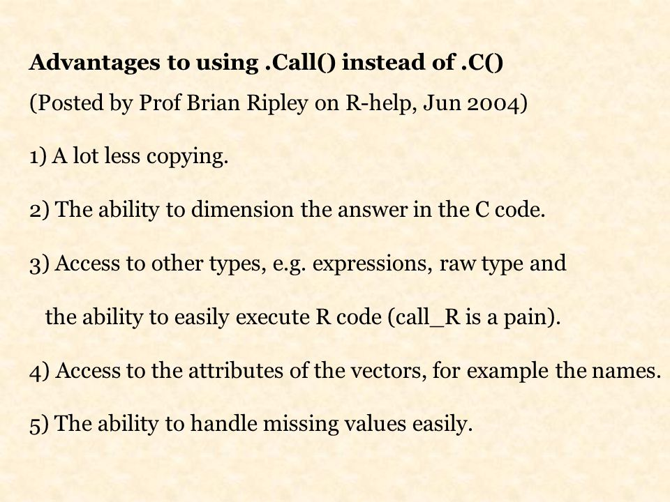 Advantages to using.Call() instead of.C() (Posted by Prof Brian Ripley on R-help, Jun 2004) 1) A lot less copying.