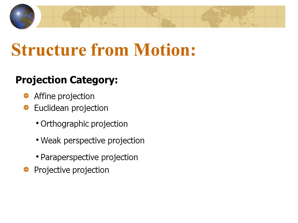 Structure from Motion: Affine projection Euclidean projection ۰ Orthographic projection ۰ Weak perspective projection ۰ Paraperspective projection Pro