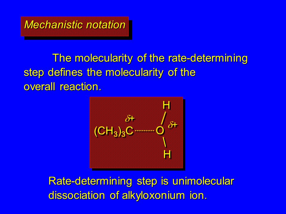 The molecularity of the rate-determining step defines the molecularity of the overall reaction. Mechanistic notation (CH 3 ) 3 C + + O O H H H H + + R