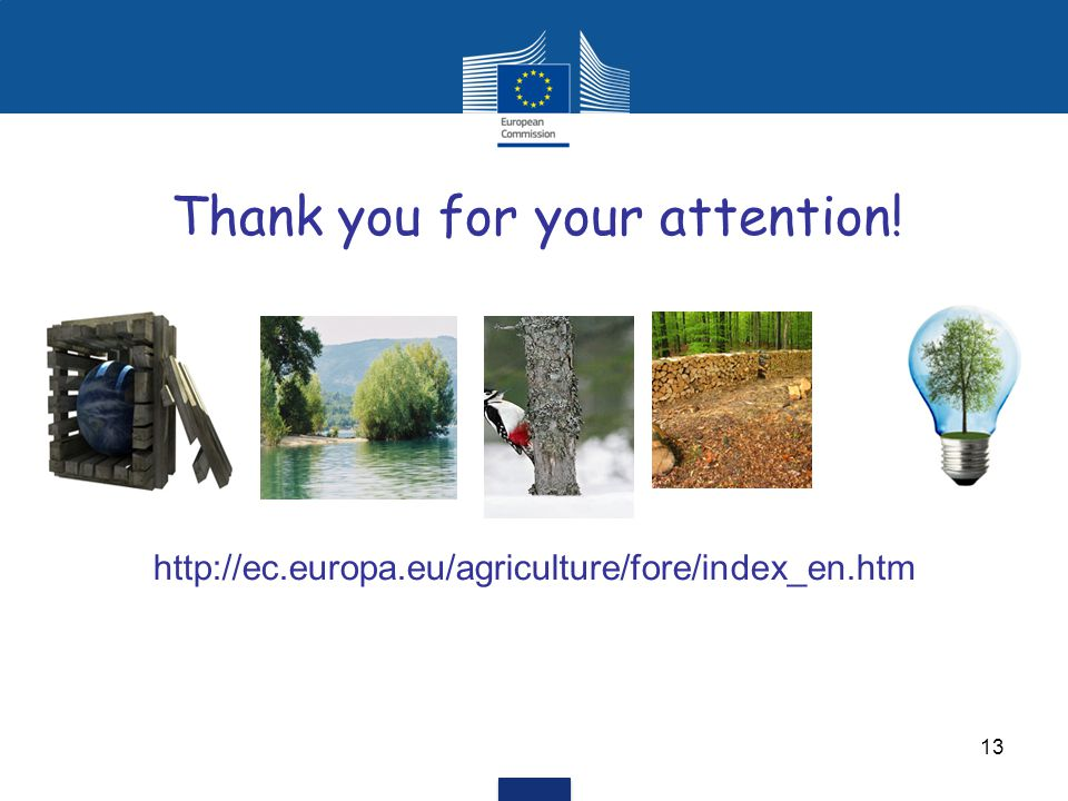 13 Thank you for your attention! http://ec.europa.eu/agriculture/fore/index_en.htm