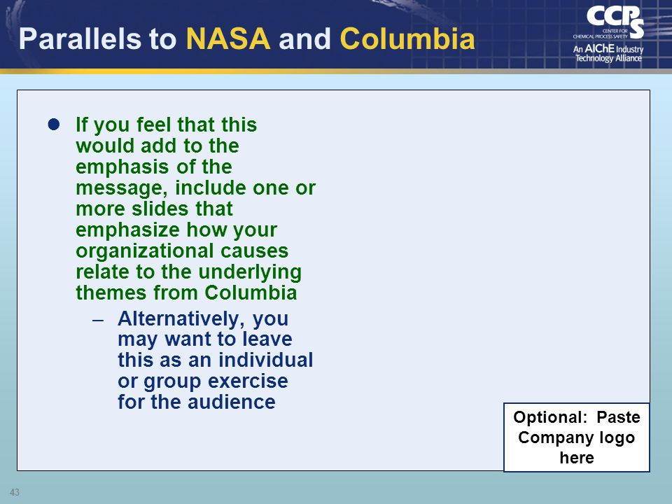 43 Parallels to NASA and Columbia If you feel that this would add to the emphasis of the message, include one or more slides that emphasize how your o
