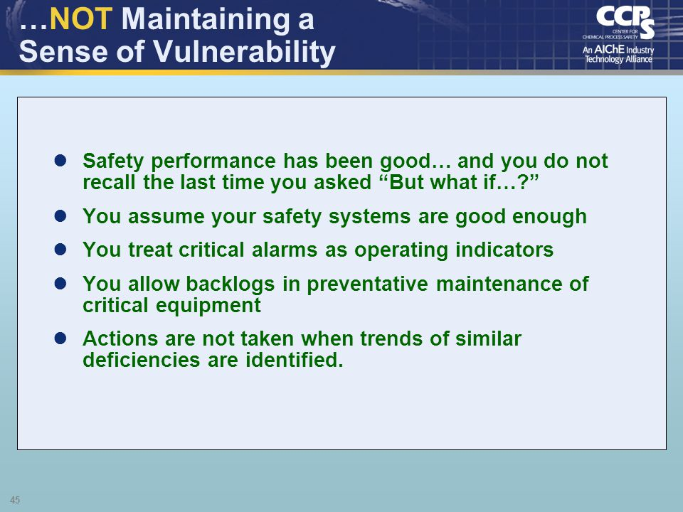 45 …NOT Maintaining a Sense of Vulnerability Safety performance has been good… and you do not recall the last time you asked But what if…? You assume