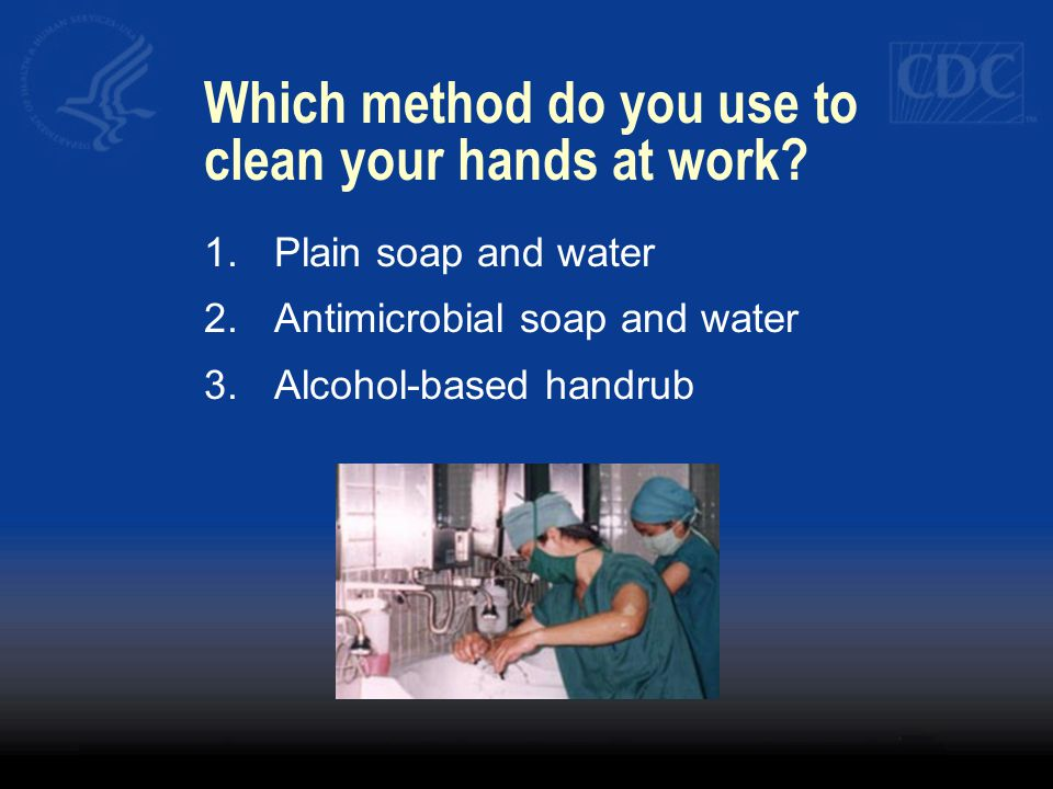 Which method do you use to clean your hands at work? 1.Plain soap and water 2.Antimicrobial soap and water 3.Alcohol-based handrub