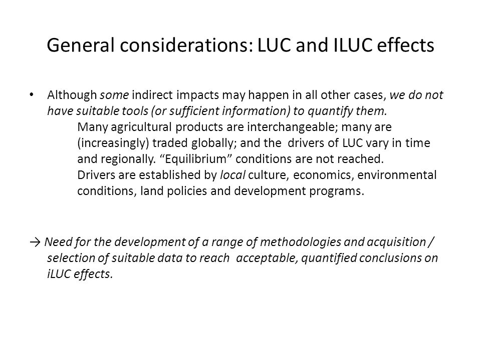 General considerations: LUC and ILUC effects Although some indirect impacts may happen in all other cases, we do not have suitable tools (or sufficient information) to quantify them.