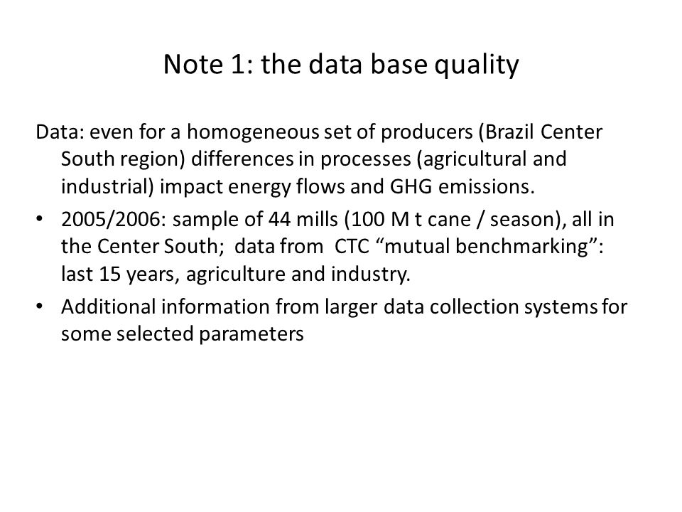 Note 1: the data base quality Data: even for a homogeneous set of producers (Brazil Center South region) differences in processes (agricultural and industrial) impact energy flows and GHG emissions.