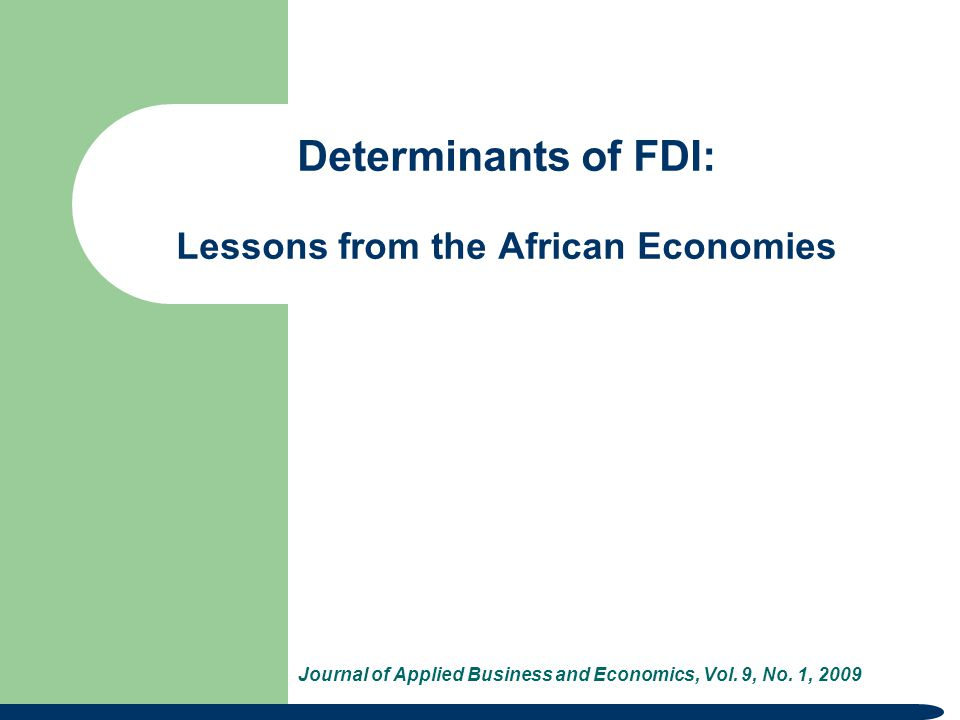 Determinants of FDI: Lessons from the African Economies Journal of Applied Business and Economics, Vol. 9, No. 1, 2009