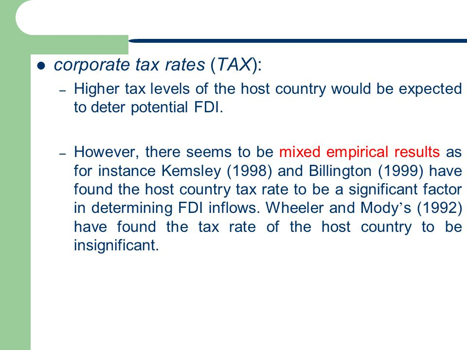 corporate tax rates (TAX): – Higher tax levels of the host country would be expected to deter potential FDI.